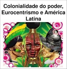 Colonialidade do Poder Eurocentrismo e América Latina