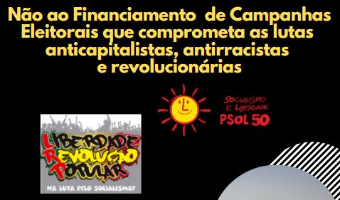 Não ao Financiamento de Campanhas Eleitorais que comprometa as lutas anticapitalistas, antirracistas e revolucionárias.